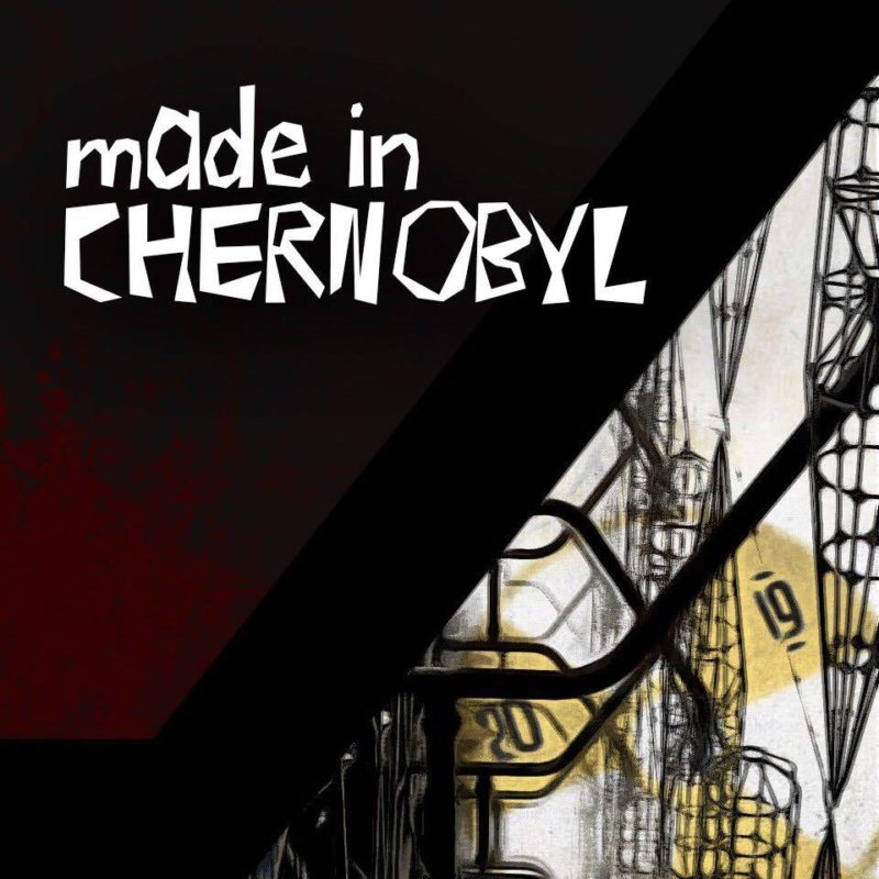 «MADE IN CHERNOBYL»